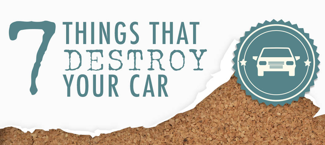 Want to Destroy Your Car? Try These 7 Bad Habits